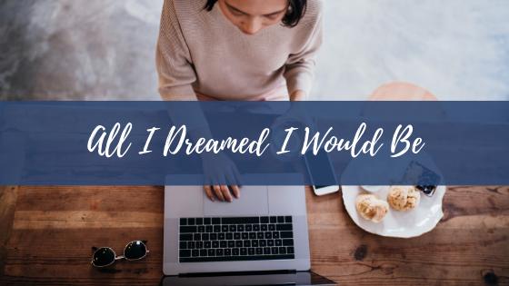 All I Dreamed I WouldBe