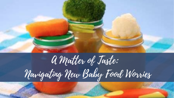 A Matter of Taste:  Navigating New Baby Food Worries